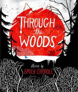 "Through the Woods by Emily Carroll in ""Greetings from the Uncanny Valley: 8 Reads to Weird You Out"" 