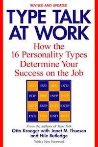 Type Talk at Work: How the 16 Personality Types Determine Your Success on the Job by Otto Kroeger with Janet Thuesen and Hile Rutledge