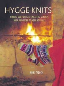 Hygge Knits: Nordic and Fair Isle sweaters, scarves, hats, and more to keep you cozy by Nicki Trench