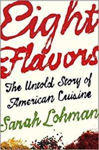 Eight Flavors: The Untold Story of American Cuisine by Sarah Lohman. Tuck into these great foodie books this Thanksgiving.