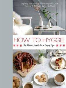 How to Hygge- The Nordic Secrets to a Happy Life by Signe Johansen
