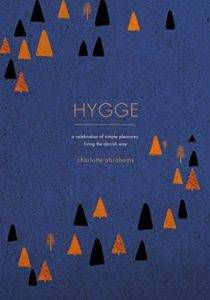Hygge: A Celebration of Simple Pleasures. Living the Danish Way by Charlotte Abrahams