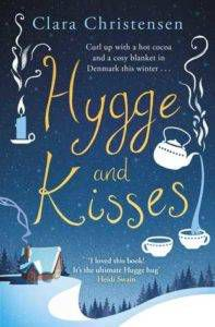 Hygge and Kisses: The first warm, cosy and romantic hygge novel! by Clara Christensen