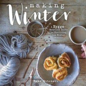 Making Winter: A Hygge-Inspired Guide to Surviving the Winter Months by Emma Mitchell