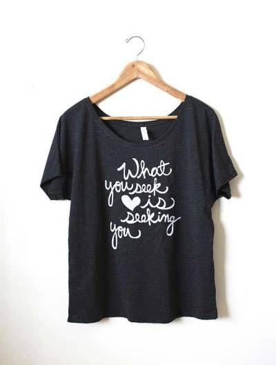 Rumi Inspirational Quotes - What You Seek Shirt