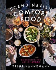 Scandinavian Comfort Food- Embracing the Art of Hygge by Trine Hahnemann