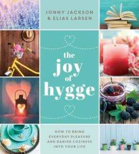 The Joy of Hygge: How to Bring Everyday Pleasure and Danish Coziness Into Your Life by Jonny Jackson