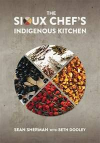 The Sioux Chef's Indigenous Kitchen by Sean Sherman with Beth Dooley. Tuck into these great foodie books this Thanksgiving!