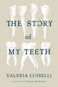 The Story of My Teeth by Valeria Luiselli. Women in translation to add to your TBR pile