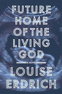 cover of Future Home of the Living God by Louise Erdrich
