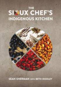 The Sioux Chef's Indigenous Kitchen From 6 Native American Cookbooks | BookRiot.com