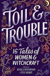 Toil and Trouble 15 Tales of Women and witchcraft