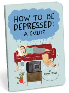 How To Be Depressed by Dana Eagle