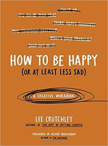 How to Be Happy or at least less sad by Lee Crutchley