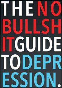 The No Bullshit Guide To Depression by Steven Skoczen