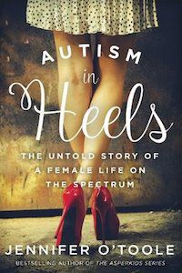 Autism in Heels: The Untold Story of a Female Life on the Spectrum by Jennifer O'Toole
