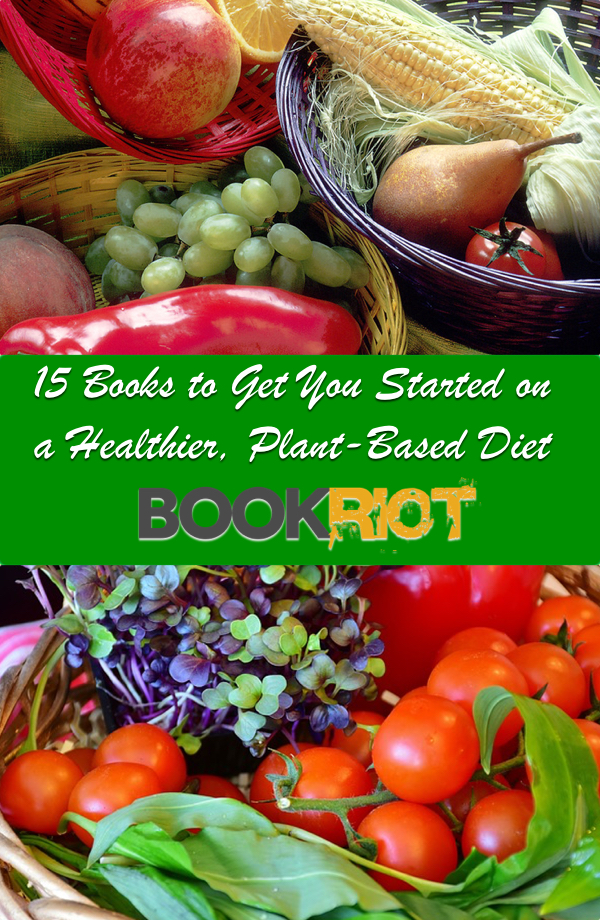 15 Books To Get You Started On A More Plant Based Diet