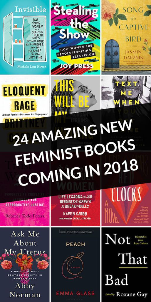 If 2018 turns out to be anything like 2017 (and here's to hoping it's a thousand times better), we're going to need a lot of feminist reading material. Luckily, there seems to be no shortage of feminist books hitting bookstores next year. Here are twenty-four new titles I am most looking forward to reading.