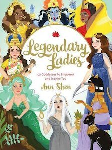 Cover of Legendary Ladies: 50 Goddesses to Empower and Inspire You by Ann Shen