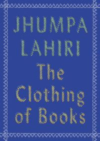 Cover of the Clothing of Books by Jhumpa Lahiri