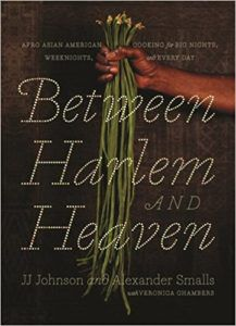 Between Harlem and Heaven by JJ Johnson and Alexander Smalls. Upcoming food and cookbook releases spring 2018.