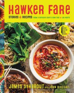 Hawker Fare: Stories and Recipes from a Refugee Chef's Isan Thai and Lao Roots by James Syhabout. Upcoming food and cookbook releases spring 2018.