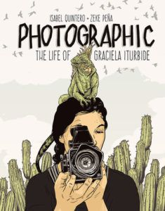 Photographic- The Life of Graciela Iturbide by Isabel Quintero and Zeke Pena
