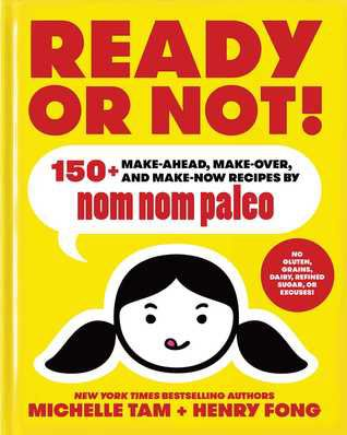 Ready or Not!: 150+ Make-Ahead, Make-Over, and Make-Now Recipes by Nom Nom Paleo Hardcover