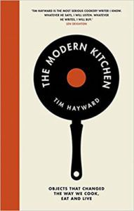 The Modern Kitchen by Tim Hayward. Upcoming food and cookbook releases spring 2018.
