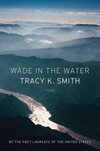 Wade in the Water by Tracy K. Smith - Book Riot
