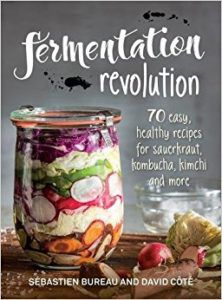 Fermentation Revolution: 70 Easy, Healthy Recipes for Sauerkraut, Kombucha, Kimchi and More by Sebastien Bureau and David Cote. Upcoming food and cookbook releases spring 2018.