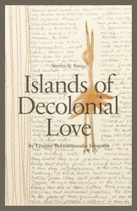 Islands of Decolonial Love by Leanne Betasamosake Simpson in Read Harder: A Work of Colonial or Postcolonial Literature | BookRiot.com