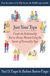 Just Your Type: Create the Relationship You've Always Wanted Using the Secrets of Personality Type by Paul Tieger & Barbara Barron-Tieger