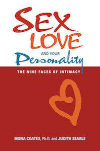 Sex, Love, and Your Personality: The Nine Faces of Intimacy by Mona Coates, Ph.D. & Judith Searle
