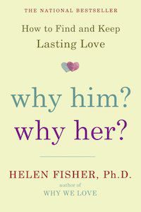 Why Him? Why Her: How to Find and Keep Lasting Love by Helen Fisher, Ph.D.