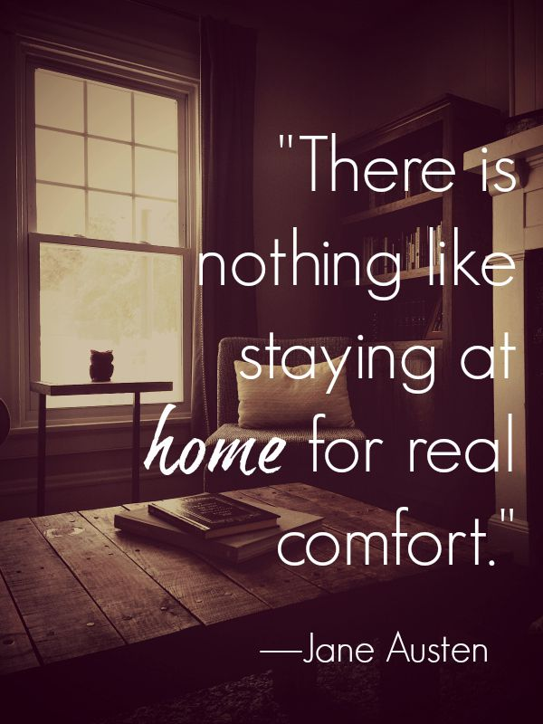 "Jane Austen Quotes ""There is nothing like staying at home for real comfort."""