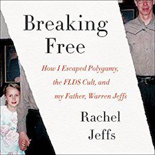 Breaking Free: How I Escaped Polymany, the FLDS Cult, and My Father, Warren Jeffs by Rachel Jeffs