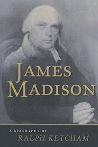 James Madison: A Biography by Ralph Ketcham