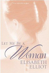 Let Me Be a Woman by Elisabeth Elliot in Should Depressed People Avoid Horror Novels? | BookRiot.com