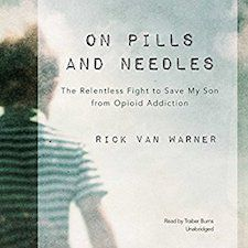 Pins and Needles: The Relentless Fight to Save My Son from Opioid Addiction by Rick Van Warner