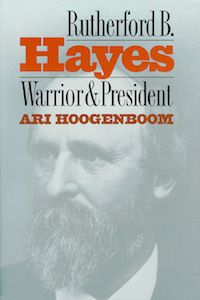 Rutherford B. Hayes: Warrior & President by Ari Hoogenboom