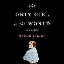 The Only Girl in the World: A Memoir by Maude Julien