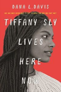 Tiffany Sly Lives Here Now by Dana L. Davis