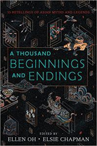 A Thousand Beginnings and Endings by Ellen Oh and Elsie Chapman anthology east and south asian YA