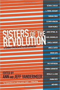 Sisters of the Revolution: A Feminist Speculative Fiction Anthology by Ann and Jeff VanderMeer feminist fiction anthology anthologies