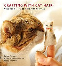 Crafting with Cat Hair by Kaori Tsutaya