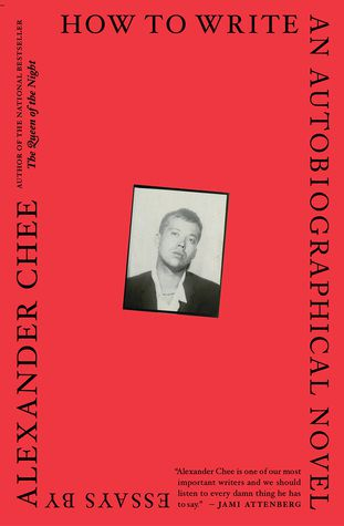 How To Write an Autobiographical Novel- Essays by Alexander Chee
