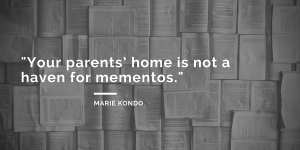 Marie Kondo Quotes - your parents' home is not a haven for mementos - the life-changing magic of tidying up