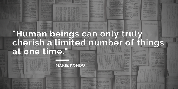 Marie Kondo quotes - Human beings can only truly cherish a limited number of things at one time. - the life-changing magic of tidying up