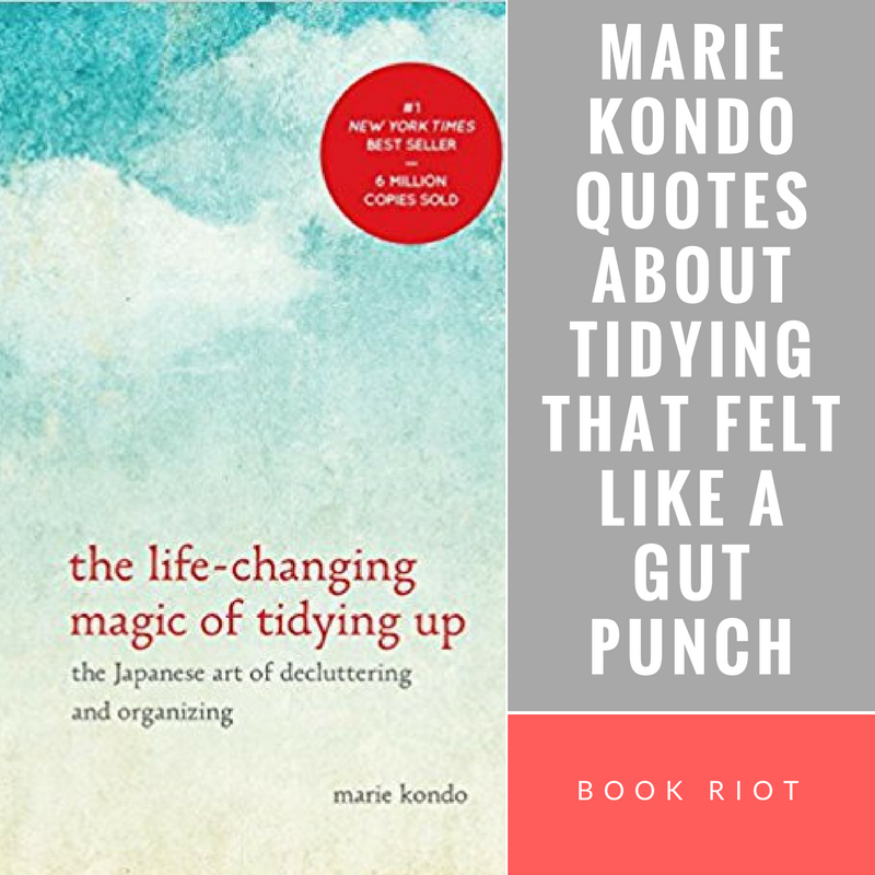 marie kondo quotes about tidying that felt like a gut punch - the life-changing magic of tidying up